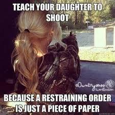 Daughter Meme - teach your daughter to shoot meme