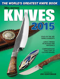 top of the line kitchen knives knives 2015 the world u0027s greatest knife book 35th edition by