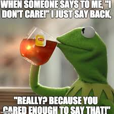 I Don T Care Meme - do i even have to use the bottom text when someone says to me