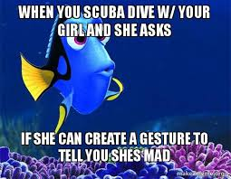 Scuba Meme - when you scuba dive w your girl and she asks if she can create a