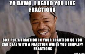 Imgur Com Meme - how i told my students about complex fractions meme on imgur