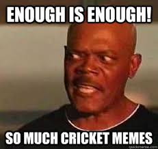 Enough Meme - 25 most funniest cricket meme pictures that will make you laugh