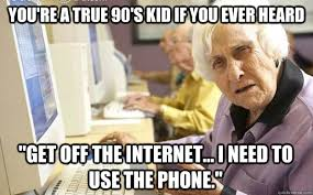 Get Off Your Phone Meme - you re a true 90 s kid if you ever heard get off the internet