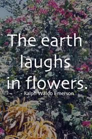 leadership quotes ralph waldo emerson the earth laughs in flowers u201d u2014 ralph waldo emerson words to