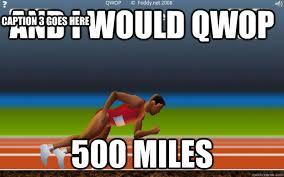 Qwop Meme - and i would qwop 500 miles caption 3 goes here pro qwop ers