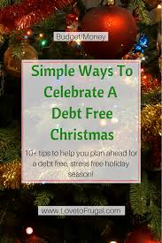 simple ways to celebrate a debt free christmas love to frugal