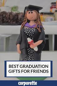 graduation gifts for friends what are the best graduation gifts for friends