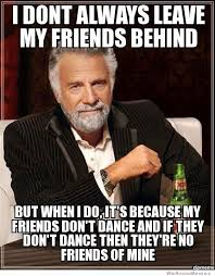 Internet Friends Meme - i don t always leave my friends behind but when i do weknowmemes