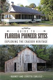 guide to florida pioneer sites exploring the cracker heritage