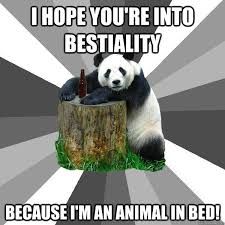 Animal In Bed Meme - i hope you re into bestiality because i m an animal in bed pickup