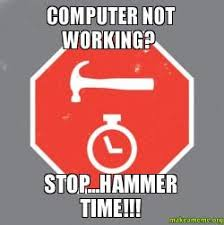 Hammer Time Meme - computer not working stop hammer time make a meme