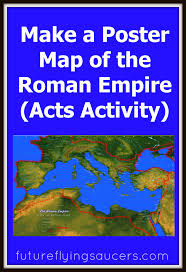 Map Of The Roman Empire Make A Poster Map Of The Roman Empire Acts Future Flying Saucers
