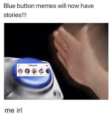 Meme Stories - blue button memes will now have stories 1nstagnam meme on me me