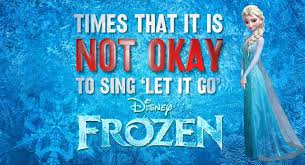Frozen Movie Memes - movie moments when it s not okay to sing let it go from disney s