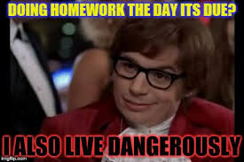 I Also Like To Live Dangerously Meme - i also like to live dangerously imgflip