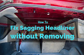 Upholstery Glue For Car Roof How To Fix Sagging Headliner Without Removing