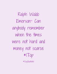 Quote About Ralph Waldo Emerson Can anybody remember when the