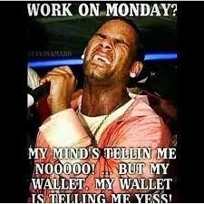 Meme My Photo - work on monday my mind telling me noooo but my wallet my wallet