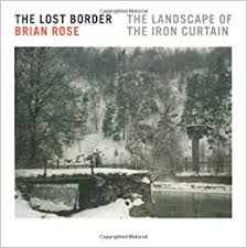 The Iron Curtain Speech The Lost Border The Landscape Of The Iron Curtain Brian Rose