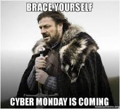 Cyber Monday Meme - brace yourself cyber monday is coming make a meme