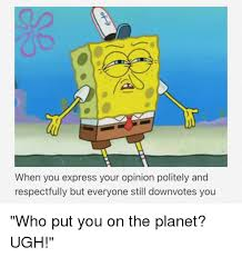 Who Put You On The Planet Meme - 25 best memes about who put you on the planet ugh who put