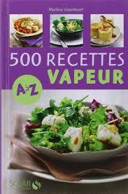 recette de cuisine en photo amazon fr 500 recettes cuisine vapeur de a à z martine lizambard