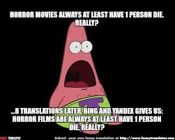Anonymous Meme - horror films are always at least have 1 person die really meme