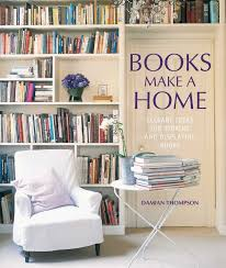 Interior Design Books by Books Make A Home Damian Thompson 9781849751872 Amazon Com Books