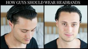 Which Hairstyle Suits Me Men by How Guys Should Wear A Headband Youtube