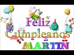 imagenes que digan feliz cumpleaños martin feliz cumple martin youtube
