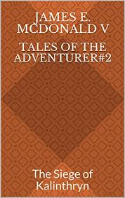 siege mcdo tales of the adventurer 2 the siege of kalinthryn kindle edition