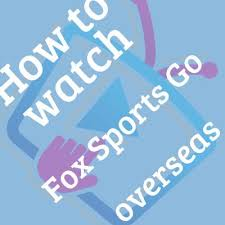 fox sports go app for android how to fox sports go overseas easily watchtvabroad
