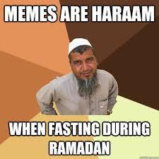 Fasting Meme - memes are haraam when fasting during ramadan ordinary muslim man