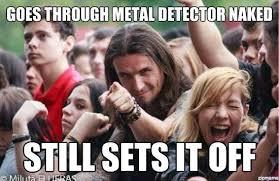 Metal Detector Meme - ridiculously photogenic metalhead goes through metal detector