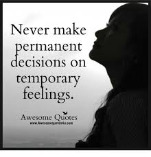 Awesome Meme Quotes - never make ermanent ecisions on temporary feelings awesome quotes
