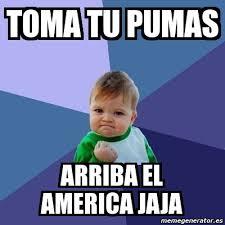 Memes America Pumas - meme bebe exitoso toma tu pumas arriba el america jaja 1697188