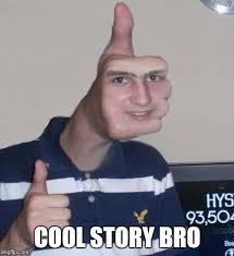 Cool Story Bro Meme - cool story bro imgflip
