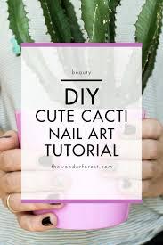 cute cacti nail art tutorial wonder forest