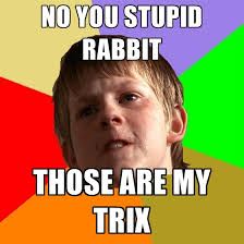 You Stupid Meme - no you stupid rabbit those are my trix create meme