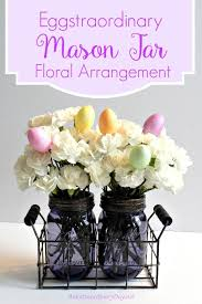 jar arrangements easy to make whimsical farmhouse style easter centerpiece