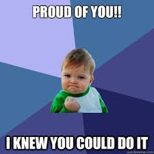 Proud Of You Meme - proud of you i knew you could do it success kid quickmeme