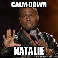 Natalie Meme - calm down natalie kevin hart meme generator
