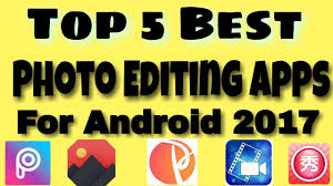 best editor for android top 5 best photo editing apps for android 2017 best photo