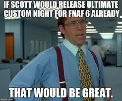 Custom Meme App - ultimate custom night s release in a nutshell the sequel imgflip