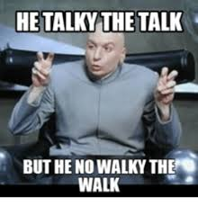 The Walking Meme - he talky the talk but he no walky the walk walking meme on me me