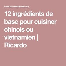 cuisiner chinois 12 ingrédients de base pour cuisiner chinois ou vietnamien ricardo