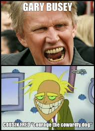 Gary Busey Meme - gary busey is fred from courage the cowardly dog by jayson lee
