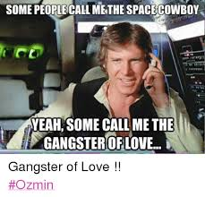 Star Wars Love Meme - some people call methe spacecowboy yeah some call me the