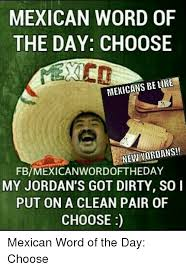 Mexican Meme Jokes - 25 best memes about dirty and mexican word of the day dirty