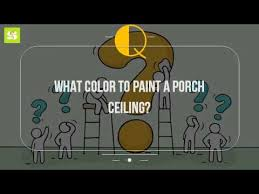 What Color To Paint Ceilings by What Color To Paint A Porch Ceiling Youtube